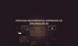 MEDICINA REGENERATIVA: IMPRESIÓN DE ÓRGANOS EN 3D