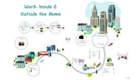 Work: Inside & Outside the Home
