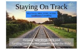 Staying On Track: Helping New Ideas Stick and Getting Everyone to Come Along for the Ride!