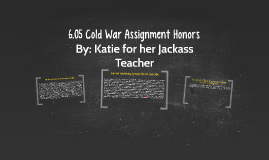 6.05 Cold War Assignment Honors