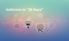 "Addiction in ""28 Days"""