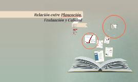 Copy of Relación entre Planeación, Evaluación y Calidad