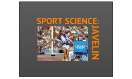 Copy of Sports Science: Javelin