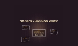 Copy of Case Study Ch. 8: Bank USA cash movement