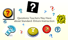 Questions Teachers May Have about Standard-Driven Instruction
