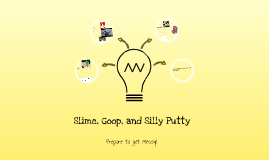Slime, Goop, and Silly Putty
