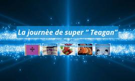 "La journèe de super "" Teagan"""