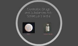 Controlled Drugs and Substances Act-Schedule 3 and 4