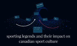 sporting legends and their impact on canadian sport culture