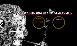 KWASHIORKOR AND MARASMUS