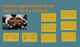 """I informe seguimiento de tierras """"Mujeres, Tierra y Territor"""