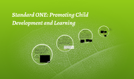 Standard ONE: Promoting Child Development and Learning