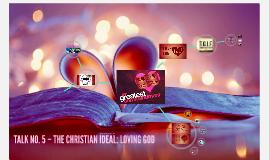 SFC CLP Talk 5: Christian Ideal: Loving God