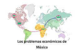 Los problemas económicos de México