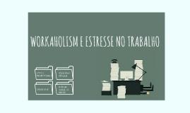 WORKAHOLISM E ESTRESSE NO TRABALHO
