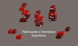 Copy of Fabricación e Interfaces Logísticas