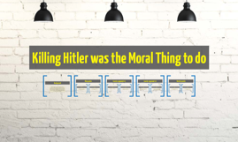Killing Hitler was the moral thing to do