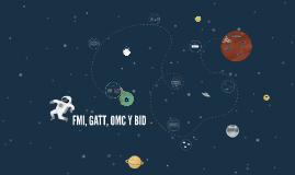 Copy of GATT, OMC, BID Y FMI