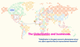 The Globalizatión and businesses.