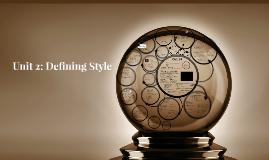 Unit 2: Defining Style