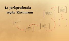 LA JURISPRUDENCIA SEGÚN KIRCHMANN