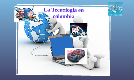Copy of LA TECNOLOGIA EN COLOMBIA