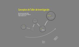 Copy of Conceptos de Taller de Investigación