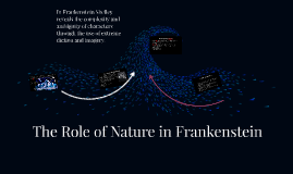 role of nature in frankenstein The role of nature in mary shelly's frankenstein essay early nineteenth century is an epoch of romanticism in art and literature.