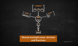 Mental multiplication, division and fractions