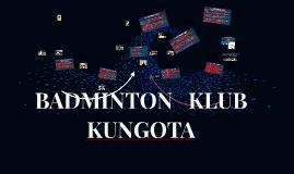 BADMINTON   KLUB   KUNGOTA