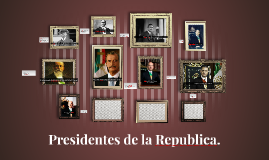 Presidentes de la Republica.