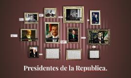 Presidentes de la Republica.