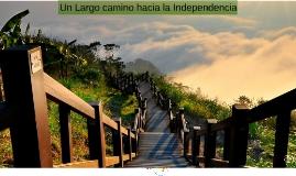 Un Largo camino hacia la Independencia