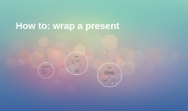 How to: wrap a present