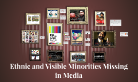 Ethnic and Visible Minorities missing in Media
