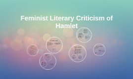 feminist hamlet criticism Marxism in hamlet when looking at the play hamlet with a marxist critical lens, a number of issues hit the observer's eye there is a definite boundary between the.