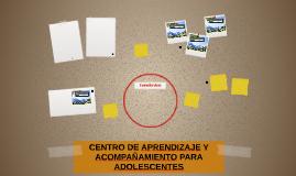 CENTRO DE APRENDIZAJE Y ACOMPAÑAMIENTO PARA ADOLESCENTES