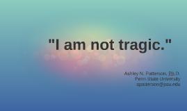I am not tragic.