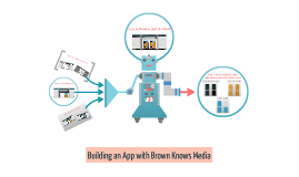 Building an App with Brown Knows Media