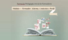 Copy of Módulo 1 - Formador, Sistema, Contextos e Perfil
