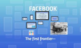 Facebook Social Media's First Frontier