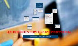 Copy of LOS DOCENTES COMO GRUPO PROFESIONAL