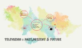 Television : Past, present & Future