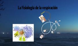 Copy of Fisiología de la Respiración