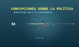 Copy of CONCEPCIONES SOBRE LA POLÍTICA