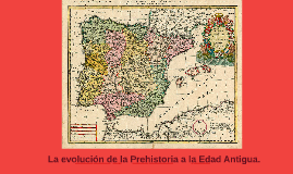 La evolución de la prehistoria a la Edad Antigua