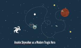 Anakin Skywalker as a Modern Tragic Hero