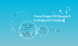 From Project III Research toProject IV Position