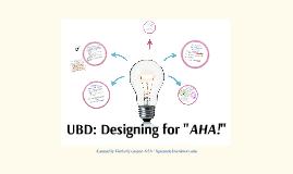 "Copy of LIVE CLASS PREZI- UBD: Designing for ""AHA!"""