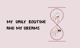 MY DAILY ROUTINE AND MY DREAMS
